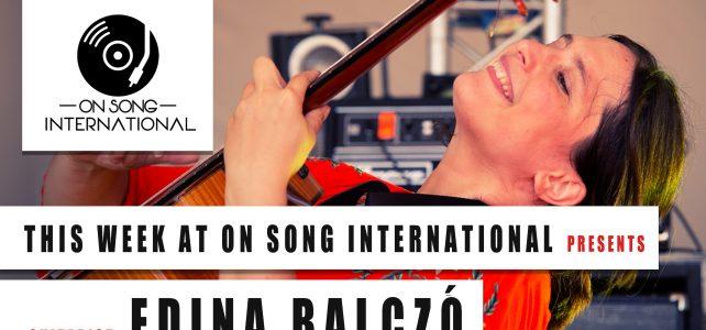 #4 This week at On Song International – Edina Balczó