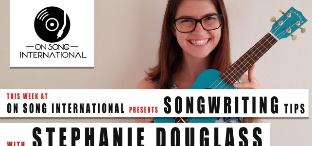 #5 This week at On Song International – Stephanie Douglass